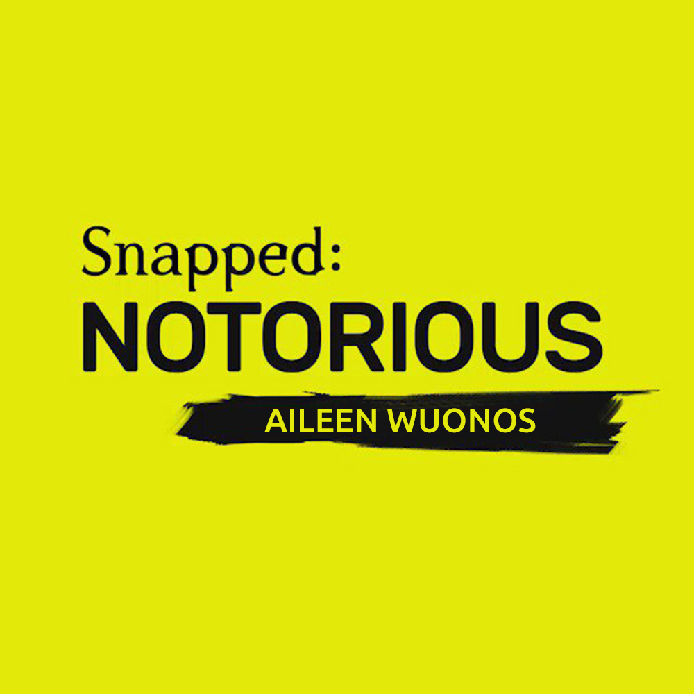 Snapped: Notorious | Aileen Wuornos